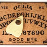 Ouija Board: have you ever tried it?