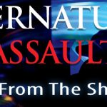 Dark Elements Films Releases Chilling Documentary Film Titled Supernatural Assault (Terror From The Shadows)