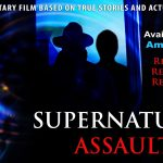 DARK ELEMENT FILMS RELEASES CHILLING DOCUMENTARY FILM TITLED  SUPERNATURAL ASSAULT! AVAILABLE NOW TO STREAM (FREE) ON AMAZON PRIME, OR OWN ON DVD & BLU-RAY AT WWW.DARKELEMENTFILMS.COM